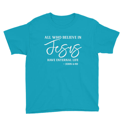 All Who Believe In Jesus | John 6:40 Youth T-Shirt