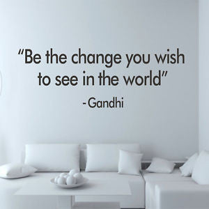 """Be the change you wish to see in the world"" - Ghandi  Vinyl Wall Decal"
