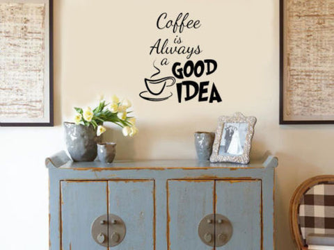 """Coffee is always a good idea"" Vinyl Wall Decal"