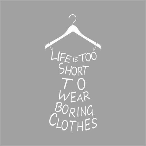 Life's to short to wear boring clothes white wall decal
