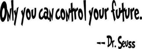 "Dr Suess Quote ""Only you can control your future"" Wall Decal"