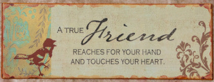 """A true friend reaches for your hand and touches your heart"" Tin Sign"