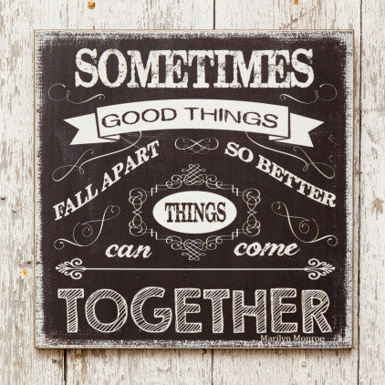 "Chalkboard Sign - ""Sometimes Good Things Fall Apart So Better Things Can Come"""