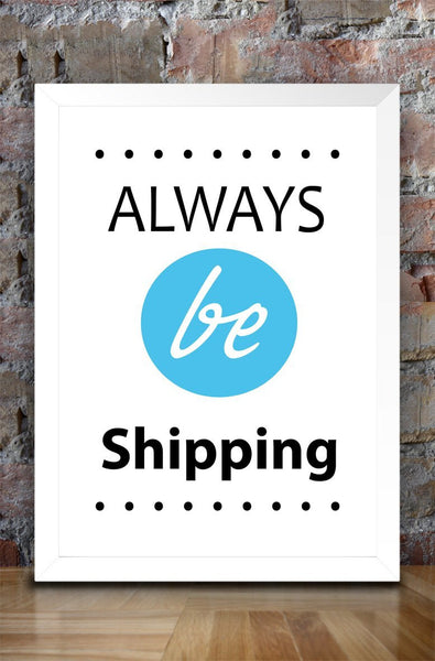 Always be Shipping - Motivational Poster
