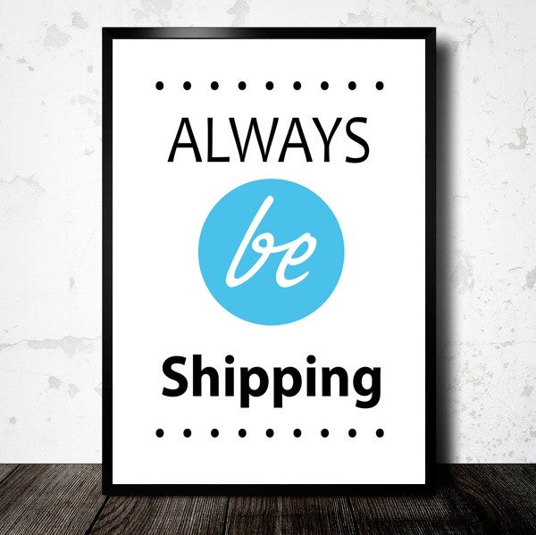 Always Be Shipping - Framed Motivational Poster