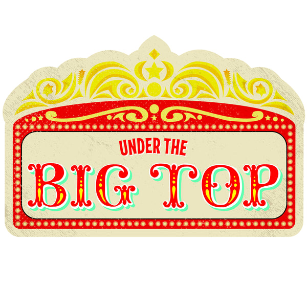 Vintage Circus - Under the Big Top Marquee Signs