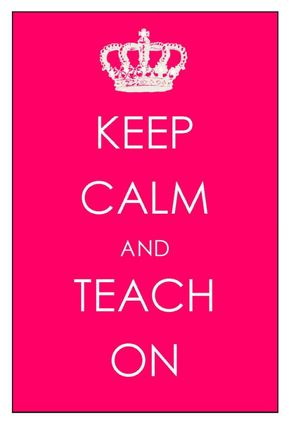 Keep Calm and Teach On Print