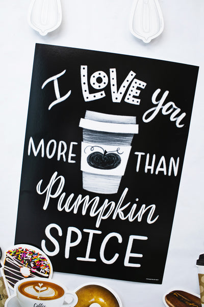 Industrial Cafe 'I love you more than Pumpkin Spice' Poster {U PRINT}
