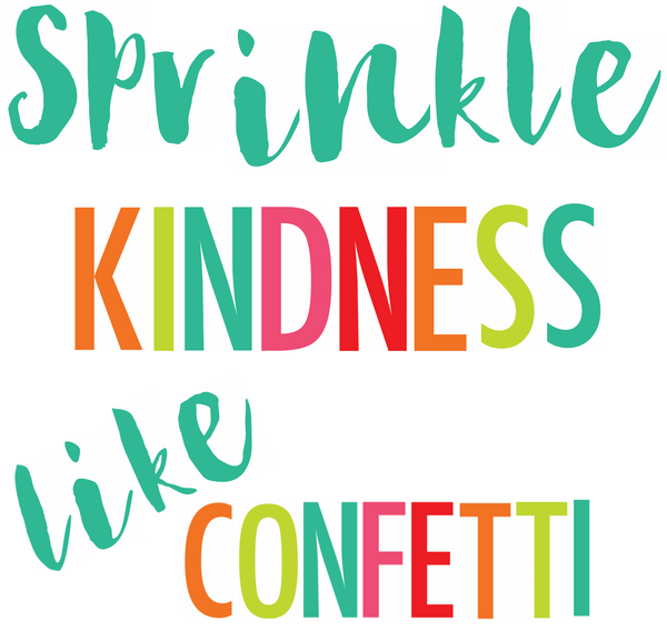"Black, White and Stylish Brights Confetti ""Sprinkle Kindness like Confetti"" BBS {U PRINT}"