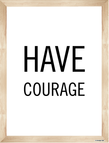 Schoolgirl Style - Simply Boho Have Courage Poster