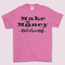 Load image into Gallery viewer, Make Money Not Friends Tee