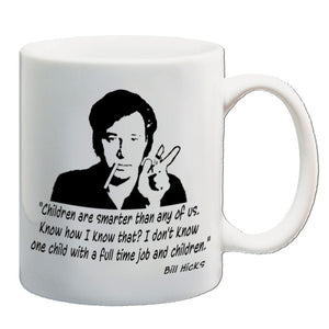 Bill Hicks - Children Are Smarter Than Any Of Us.... - Mug