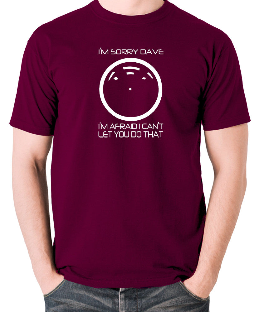 2001 A Space Odyssey - HAL 9000, I'm Sorry Dave - Men's T Shirt - burgundy