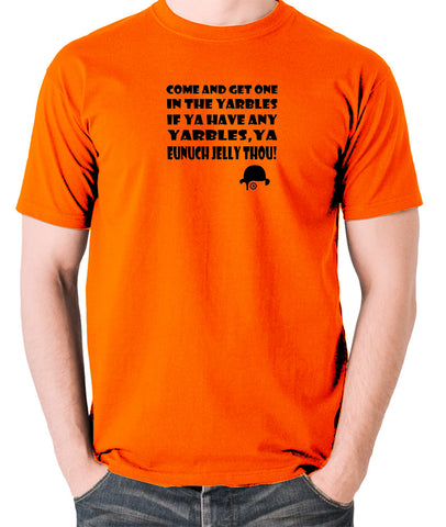 A Clockwork Orange - Come and Get One In The Yarbles - Men's T Shirt - orange
