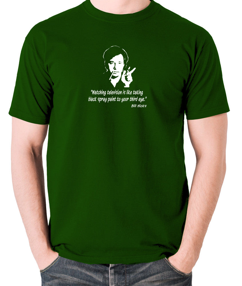 Bill Hicks - Watching television is like taking black spray paint to your third eye t shirt green