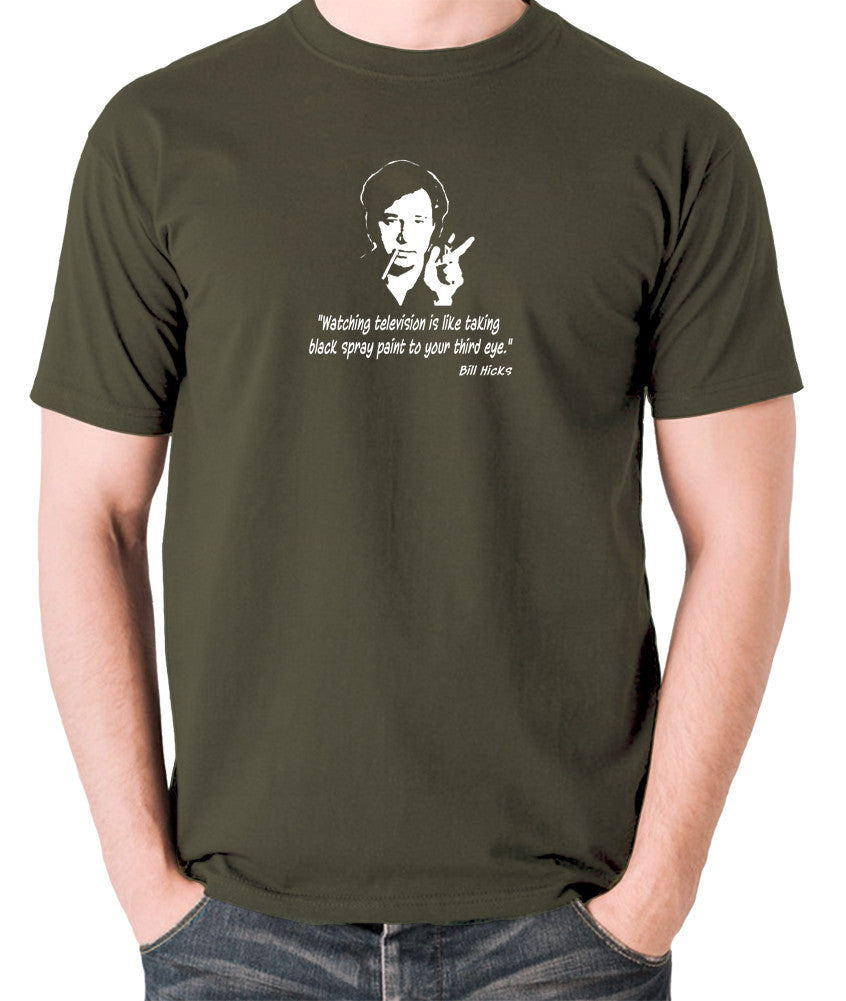 Bill Hicks - Watching television is like taking black spray paint to your third eye t shirt olive
