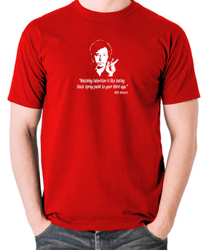 Bill Hicks - Watching television is like taking black spray paint to your third eye t shirt red