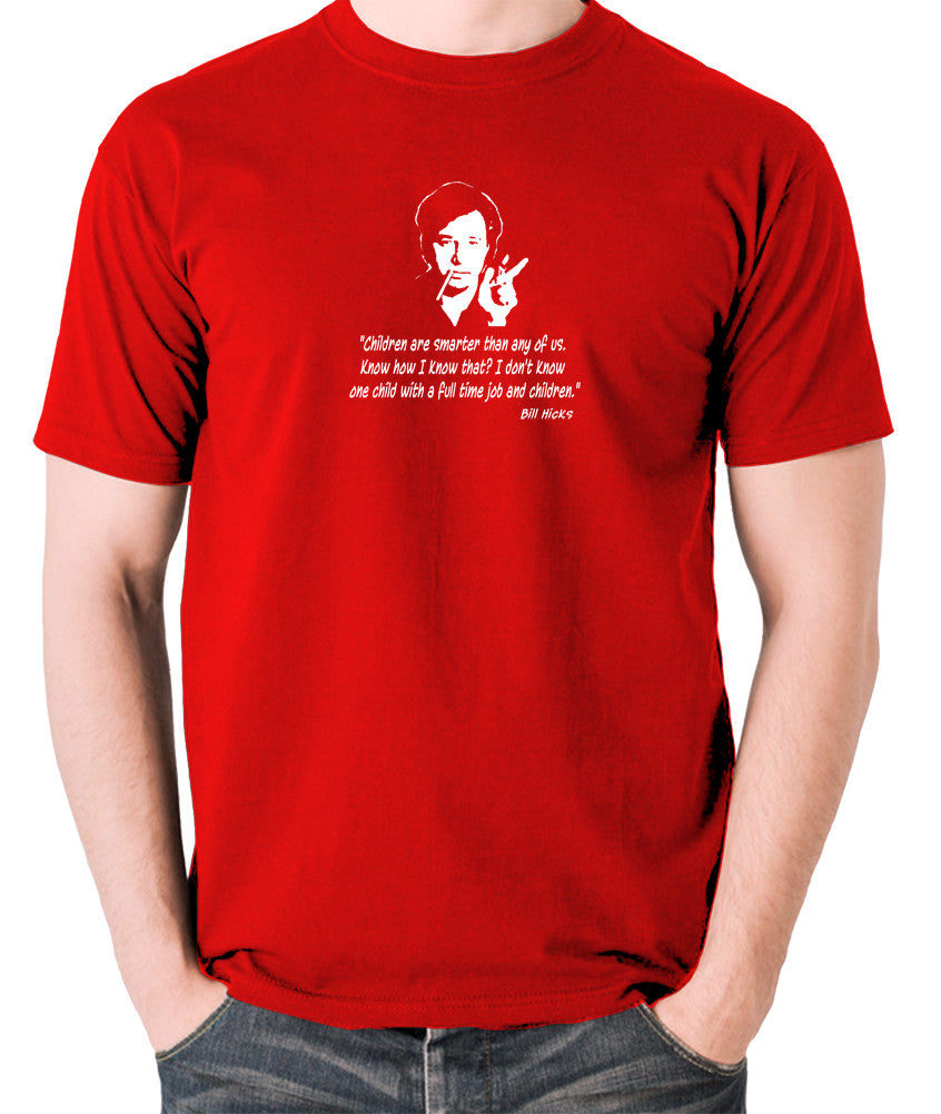 Bill Hicks - Children Are Smarter Than Any Of Us.... T Shirt red