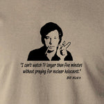 Bill Hicks - I Can't Watch TV Longer Than Five Minutes Without Praying For Nuclear Holocaust t shirt