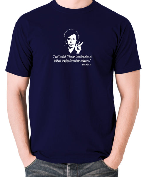 Bill Hicks - I Can't Watch TV Longer Than Five Minutes Without Praying For Nuclear Holocaust t shirt navy