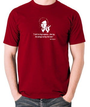 Bill Hicks - I Don't Do Drugs Anymore....Than Say, The Average Touring Funk Band T Shirt brick red