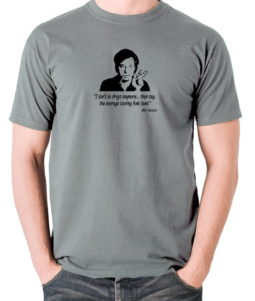 Bill Hicks - I Don't Do Drugs Anymore....Than Say, The Average Touring Funk Band T Shirt grey