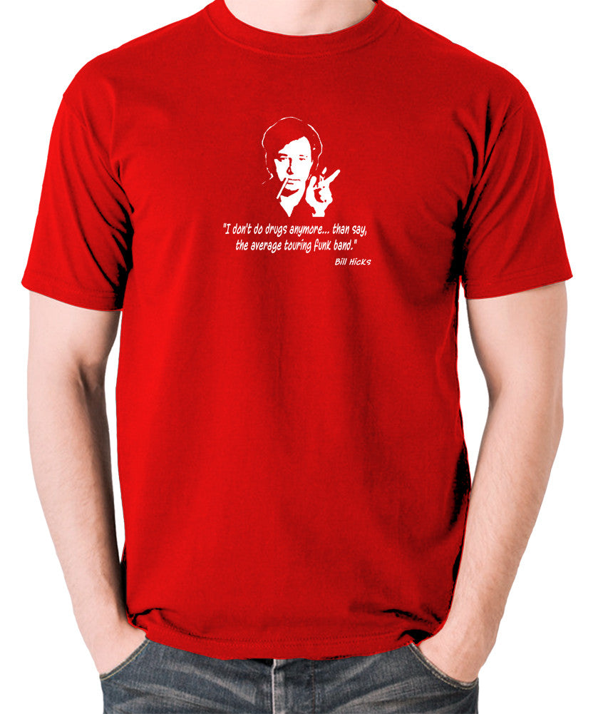 Bill Hicks - I Don't Do Drugs Anymore....Than Say, The Average Touring Funk Band T Shirt red