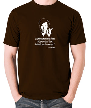 Bill Hicks I Don't Mean To Sound Bitter T Shirt chocolate