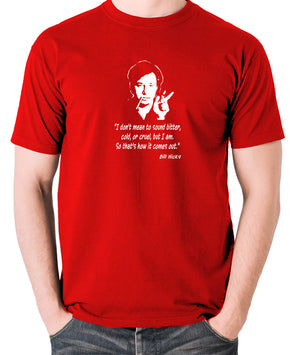 Bill Hicks I Don't Mean To Sound Bitter T Shirt red