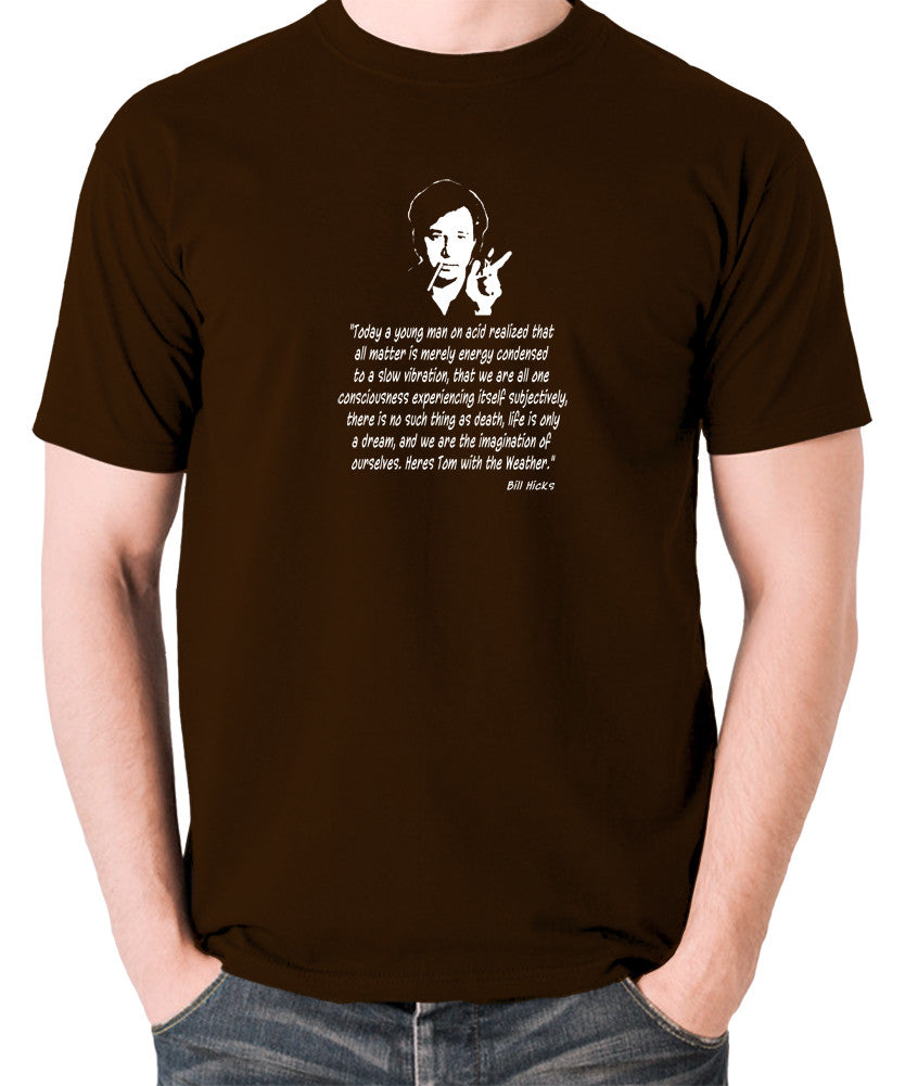 Bill Hicks Today A Young Man On Acid T Shirt chocolate