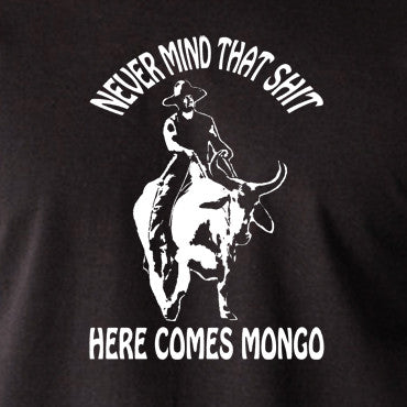 Blazing Saddles - Never Mind That Shit Here Comes Mongo T Shirt