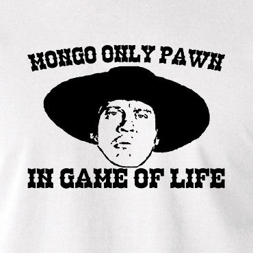 Blazing Saddles - Mongo Only Pawn in Game of Life - Men's T Shirt