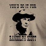 Blazing Saddles - You'd Do It For Randolph Scott - Men's T Shirt
