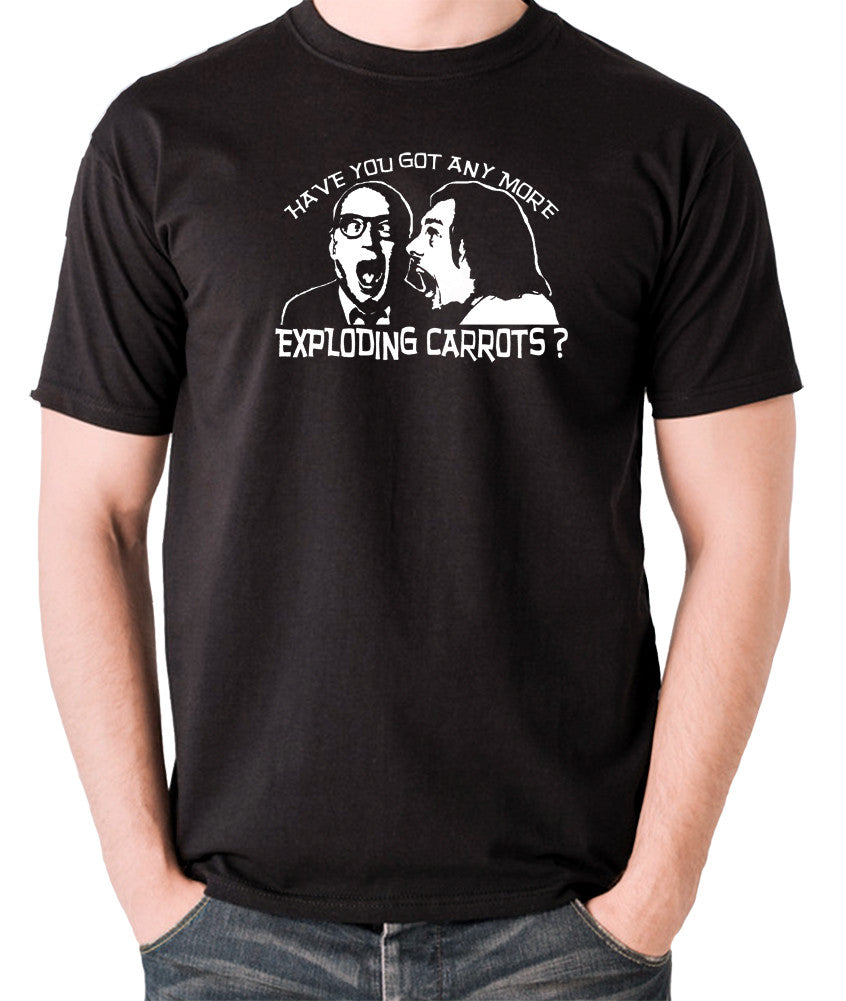 Bottom Have You Got Anymore Exploding Carrots? T Shirt black