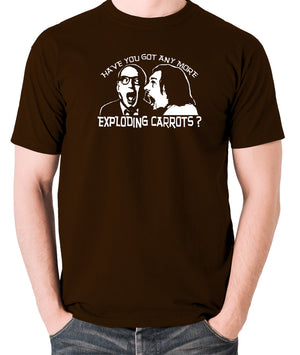 Bottom Have You Got Anymore Exploding Carrots? T Shirt chocolate