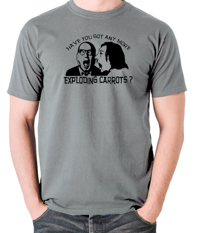 Bottom Have You Got Anymore Exploding Carrots? T Shirt grey