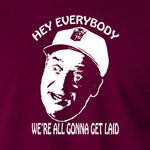 Caddyshack - Al Czervik, Hey Everybody We're All Gonna Get Laid - Men's T Shirt