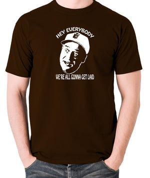 Caddyshack - Al Czervik, Hey Everybody We're All Gonna Get Laid - Men's T Shirt - chocolate