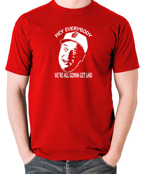 Caddyshack - Al Czervik, Hey Everybody We're All Gonna Get Laid - Men's T Shirt - red