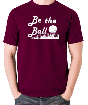 Caddyshack - Be the Ball - Men's T Shirt - burgundy
