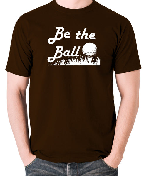 Caddyshack - Be the Ball - Men's T Shirt - chocolate