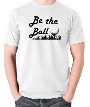 Caddyshack - Be the Ball - Men's T Shirt - white