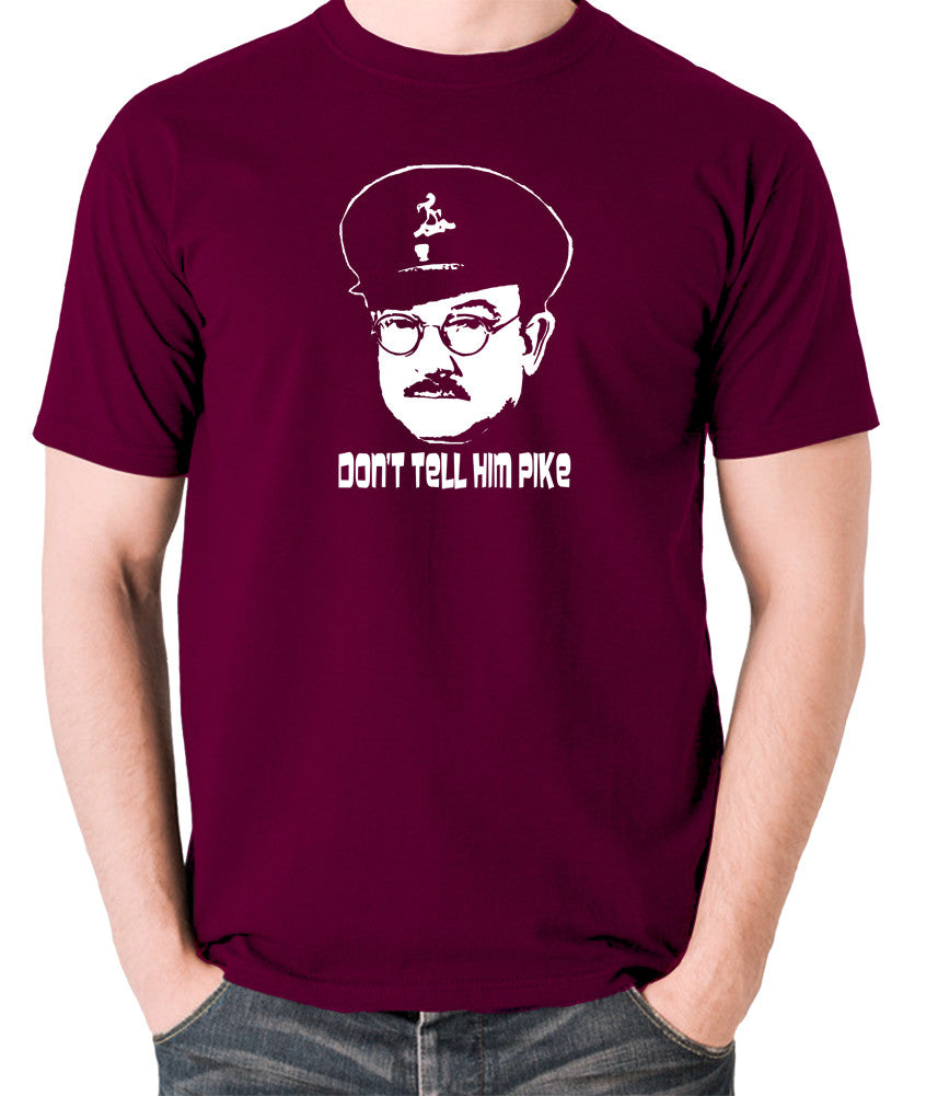 Dad's Army - Capt Mainwaring, Don't Tell Him Pike - Men's T Shirt - burgundy