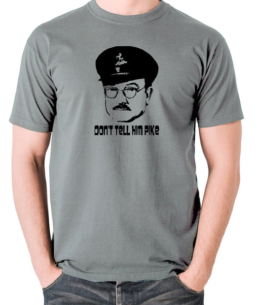 Dad's Army - Capt Mainwaring, Don't Tell Him Pike - Men's T Shirt - grey