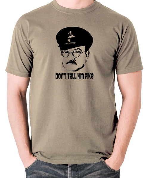 Dad's Army - Capt Mainwaring, Don't Tell Him Pike - Men's T Shirt - khaki