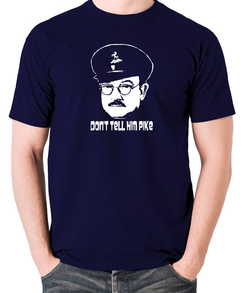 Dad's Army - Capt Mainwaring, Don't Tell Him Pike - Men's T Shirt - navy