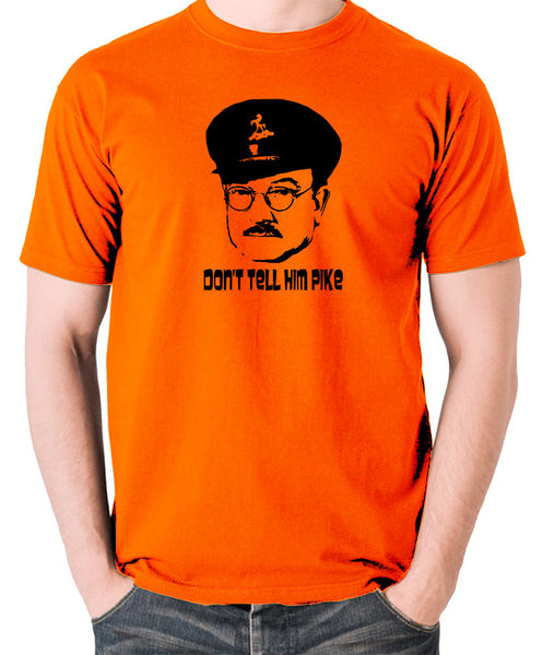 Dad's Army - Capt Mainwaring, Don't Tell Him Pike - Men's T Shirt - orange