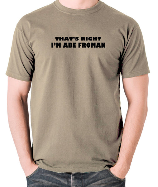 Ferris Bueller's Day Off - That's Right I'm Abe Froman - Men's T Shirt - khaki