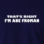 Ferris Bueller's Day Off - That's Right I'm Abe Froman - Men's T Shirt