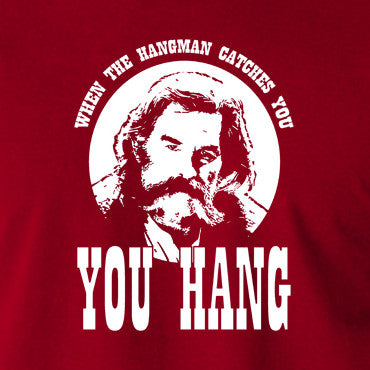The Hateful Eight - When The Hangman Catches You, You Hang T Shirt